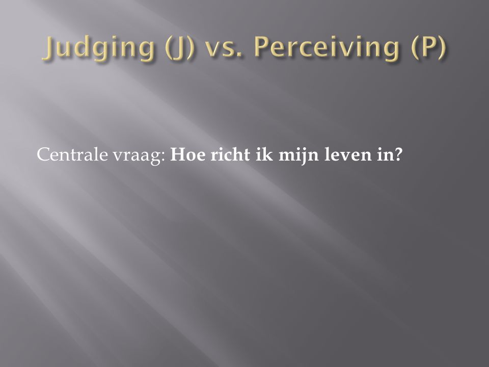 Judging (J) vs. Perceiving (P)