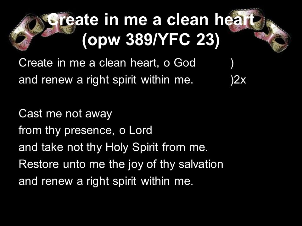 Create in me a clean heart (opw 389/YFC 23)