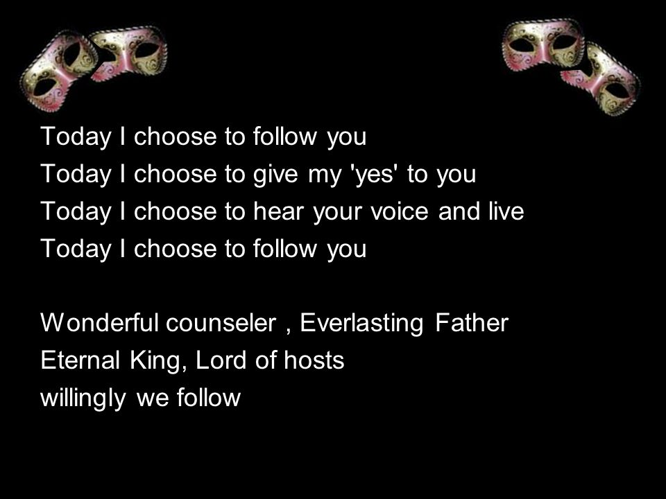 Today I choose to follow you