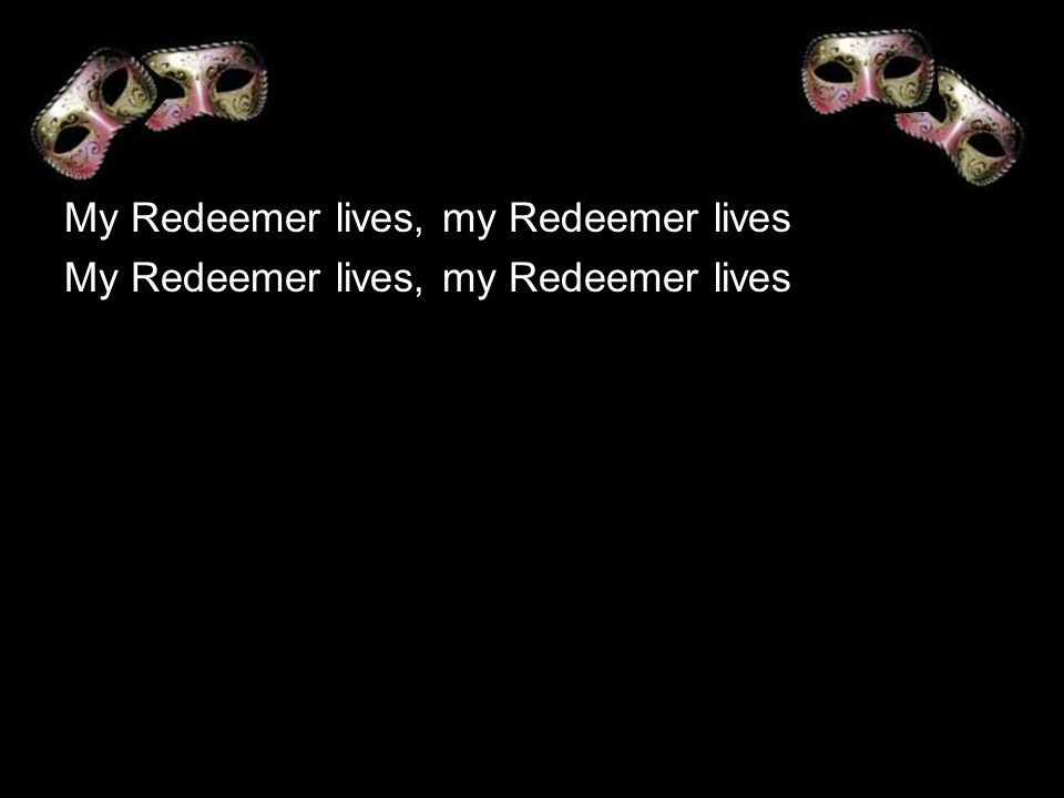 My Redeemer lives, my Redeemer lives