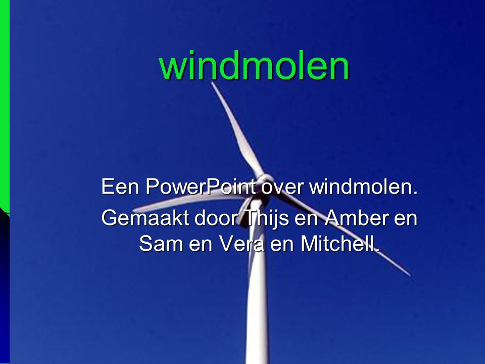 windmolen Een PowerPoint over windmolen.