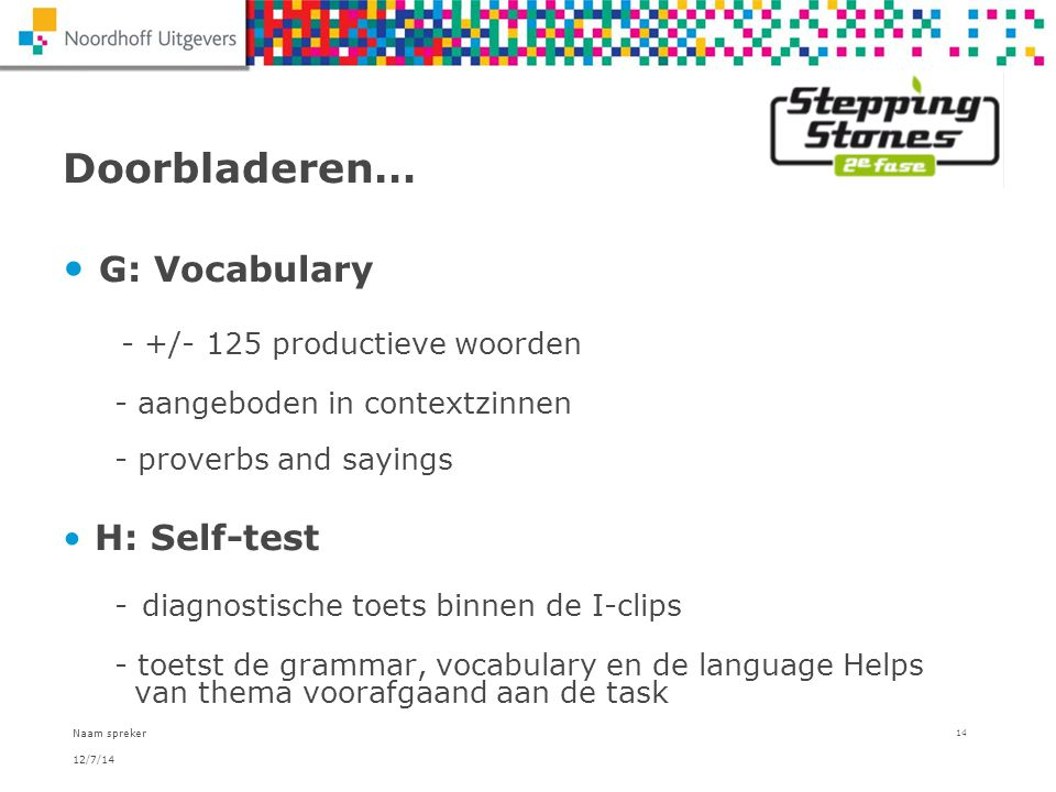 Doorbladeren… G: Vocabulary - +/- 125 productieve woorden - aangeboden in contextzinnen - proverbs and sayings.