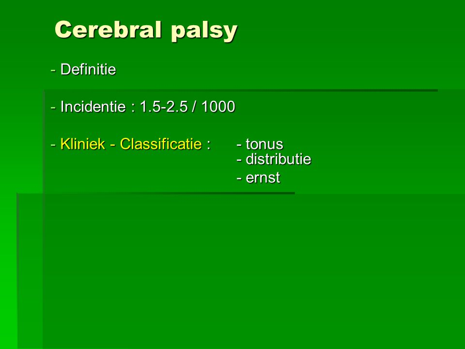 Cerebral palsy Definitie Incidentie : 1.5-2.5 / 1000