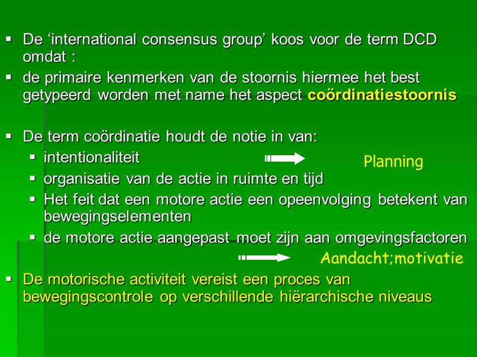 De 'international consensus group' koos voor de term DCD omdat :