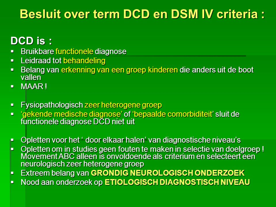Besluit over term DCD en DSM IV criteria : DCD is :