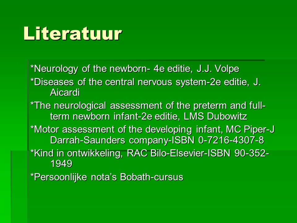 Literatuur *Neurology of the newborn- 4e editie, J.J. Volpe