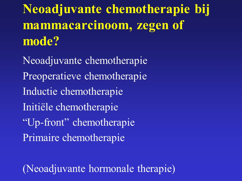 Neoadjuvante chemotherapie bij mammacarcinoom, zegen of mode