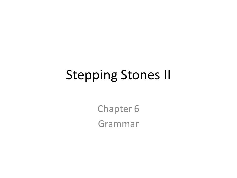 Stepping Stones II Chapter 6 Grammar