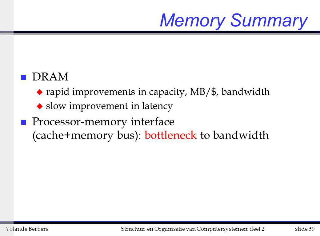 Memory Summary DRAM. rapid improvements in capacity, MB/$, bandwidth. slow improvement in latency.