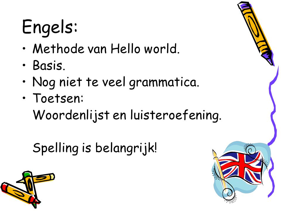 Engels: Methode van Hello world. Basis. Nog niet te veel grammatica.