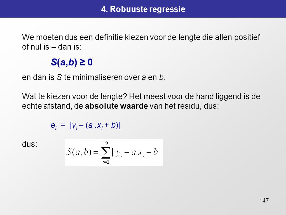 S(a,b) ≥ 0 4. Robuuste regressie