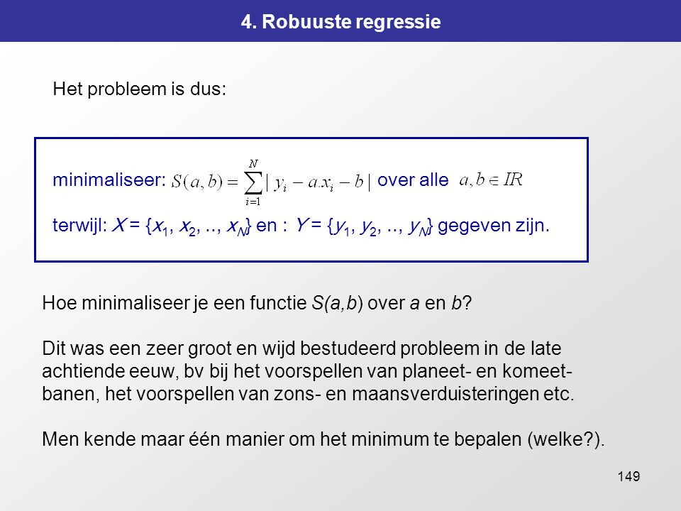 4. Robuuste regressie Het probleem is dus: minimaliseer: over alle.