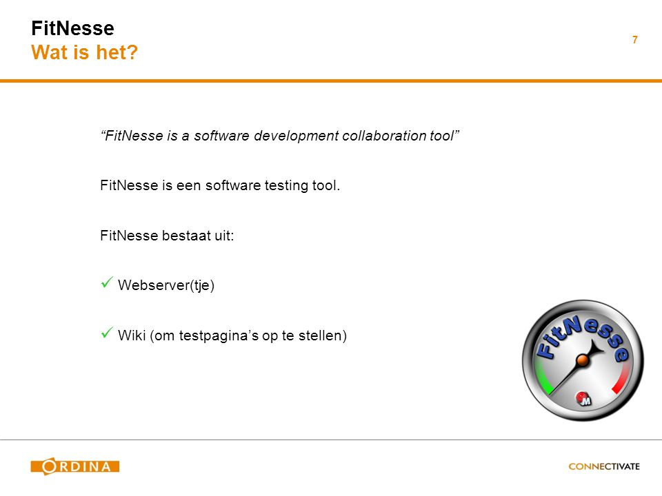 FitNesse Wat is het 7. FitNesse is a software development collaboration tool FitNesse is een software testing tool.