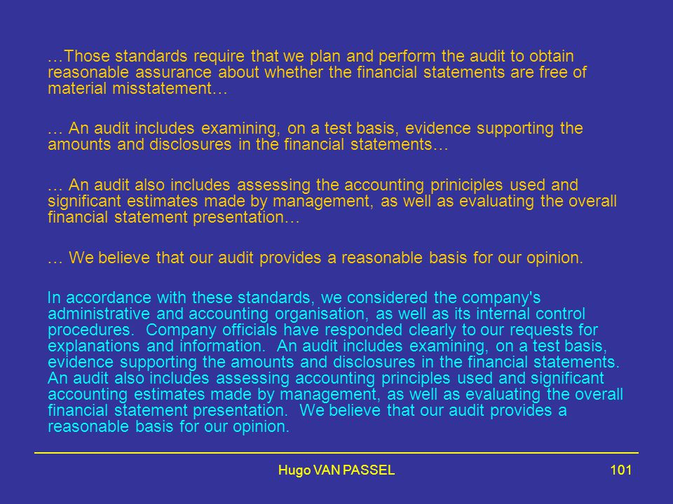 …Those standards require that we plan and perform the audit to obtain reasonable assurance about whether the financial statements are free of material misstatement…