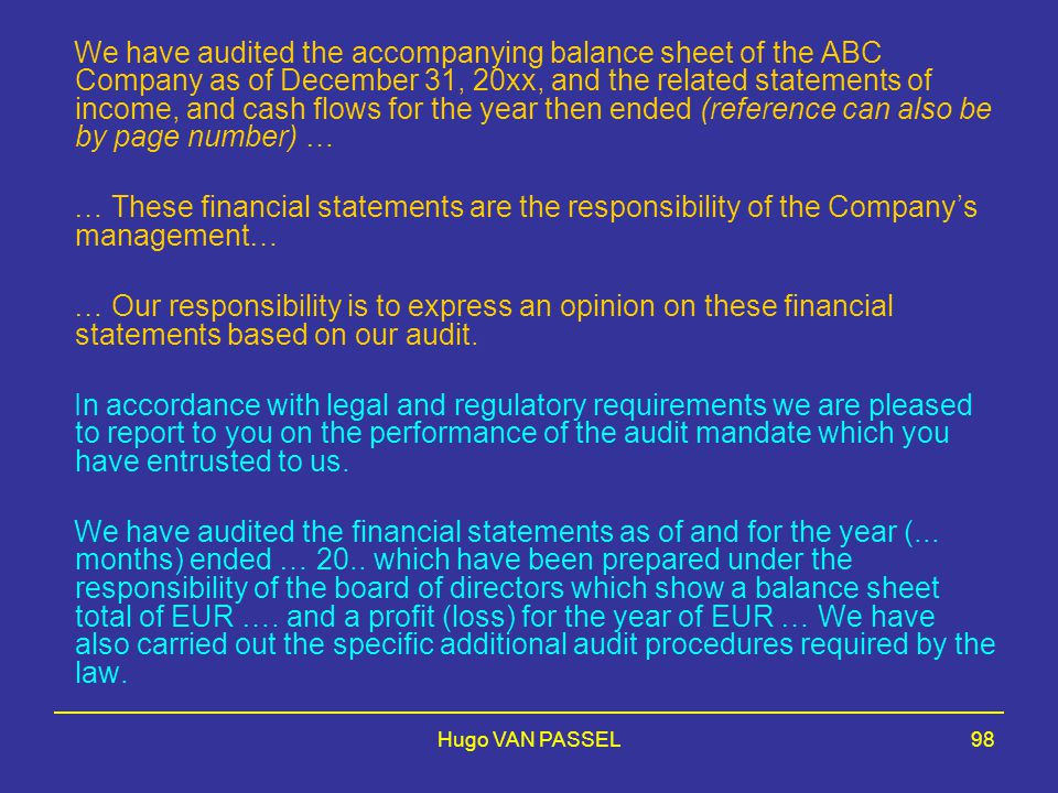 We have audited the accompanying balance sheet of the ABC Company as of December 31, 20xx, and the related statements of income, and cash flows for the year then ended (reference can also be by page number) …