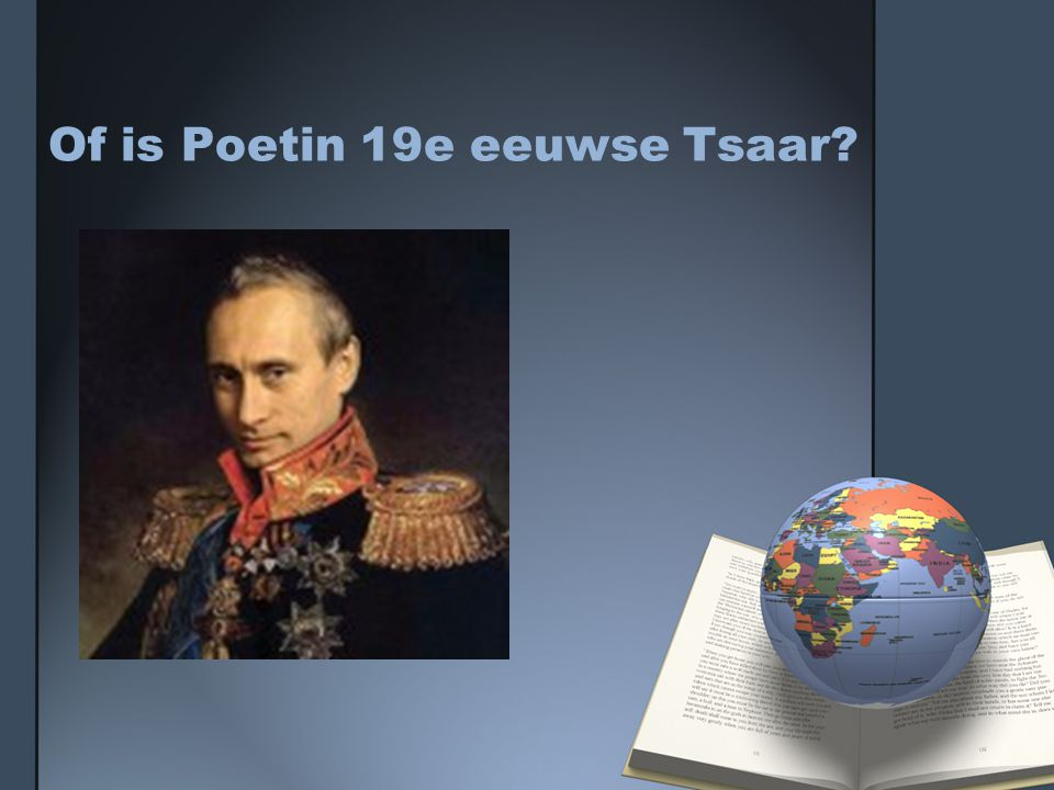 Of is Poetin 19e eeuwse Tsaar