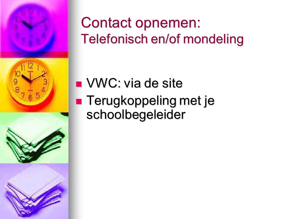 Contact opnemen: Telefonisch en/of mondeling