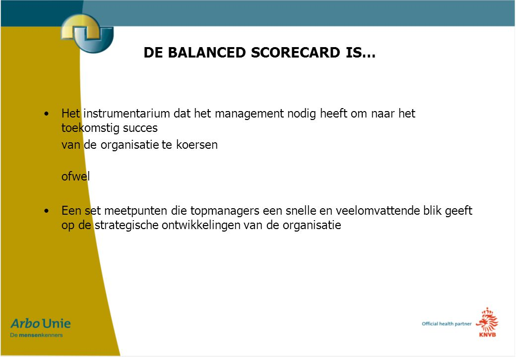 DE BALANCED SCORECARD IS…