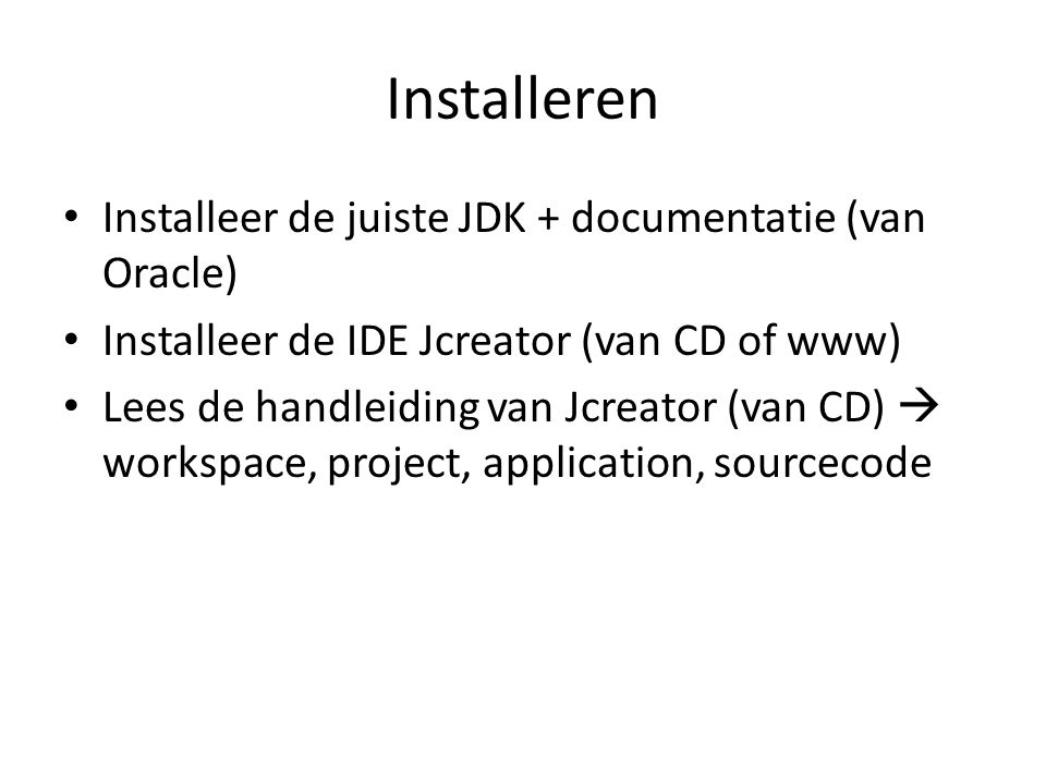Installeren Installeer de juiste JDK + documentatie (van Oracle)