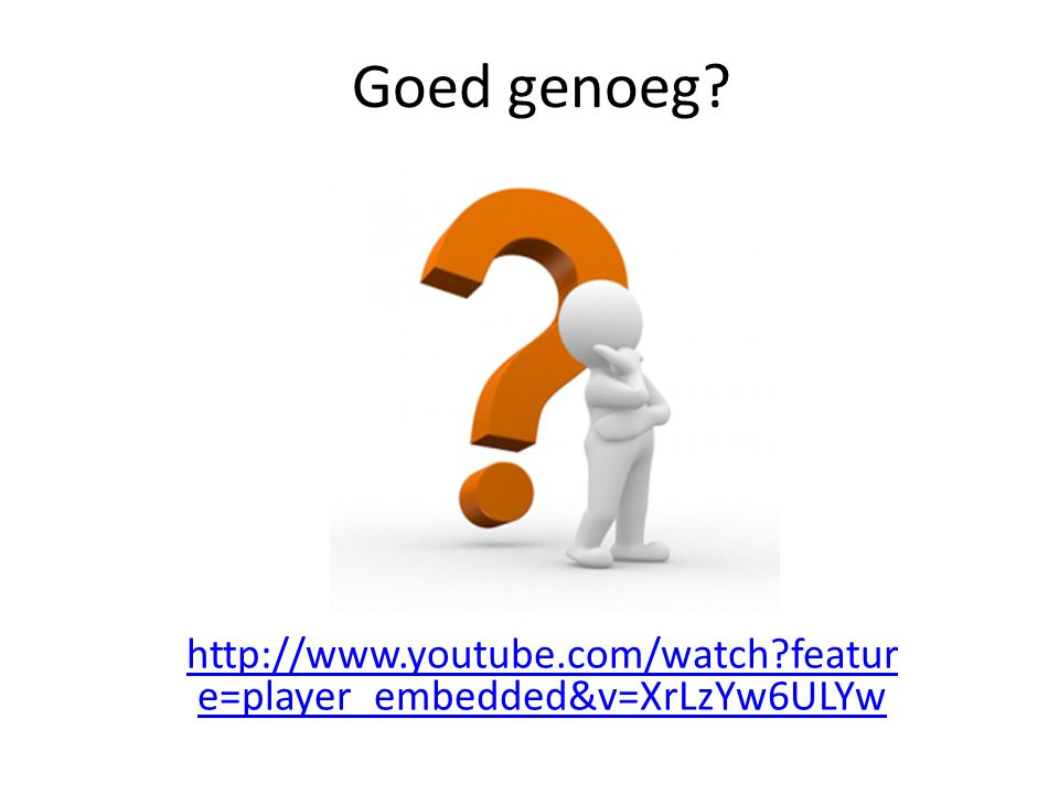 Goed genoeg http://www.youtube.com/watch feature=player_embedded&v=XrLzYw6ULYw