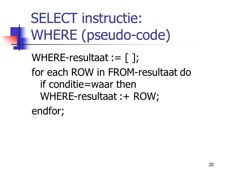 SELECT instructie: WHERE (pseudo-code)