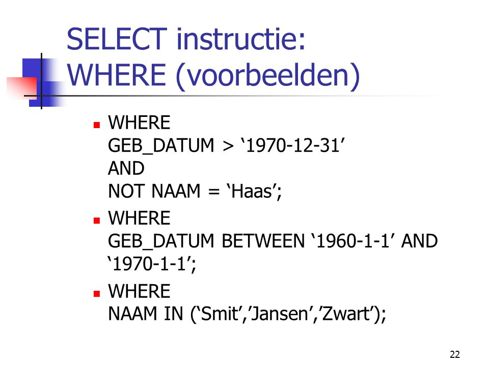 SELECT instructie: WHERE (voorbeelden)