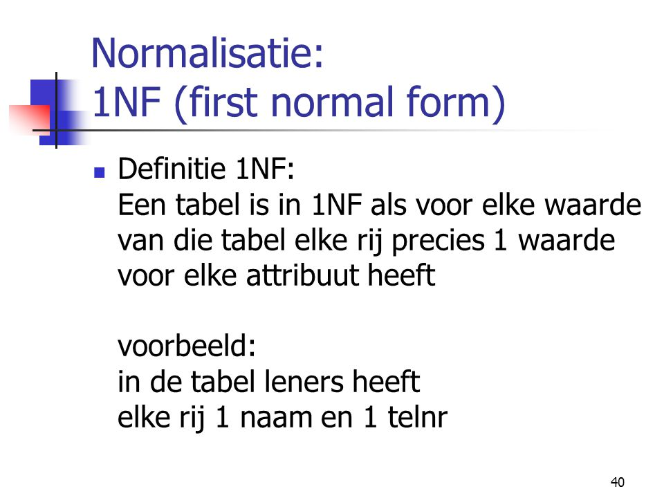 Normalisatie: 1NF (first normal form)