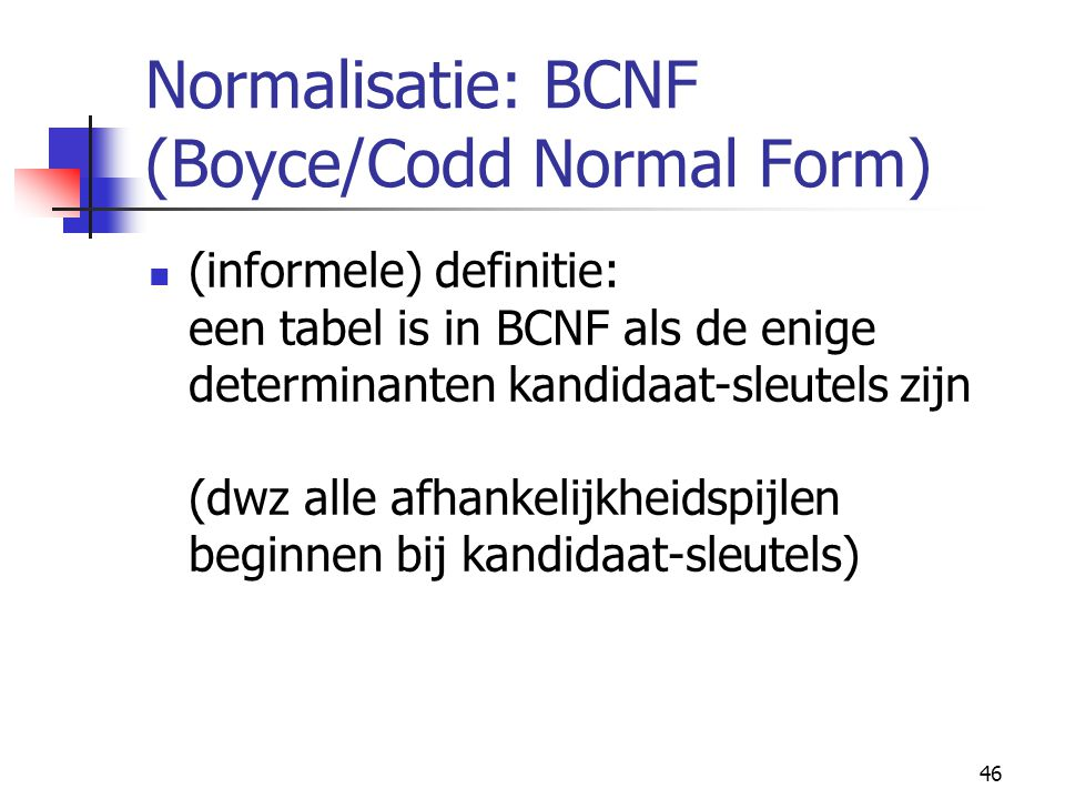 Normalisatie: BCNF (Boyce/Codd Normal Form)