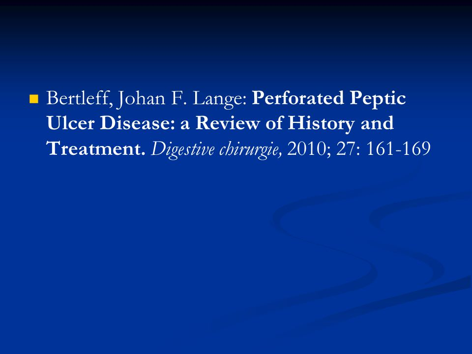 Bertleff, Johan F. Lange: Perforated Peptic Ulcer Disease: a Review of History and Treatment.
