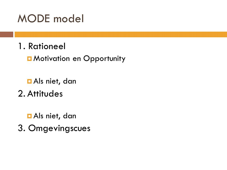 MODE model 1. Rationeel 2. Attitudes 3. Omgevingscues