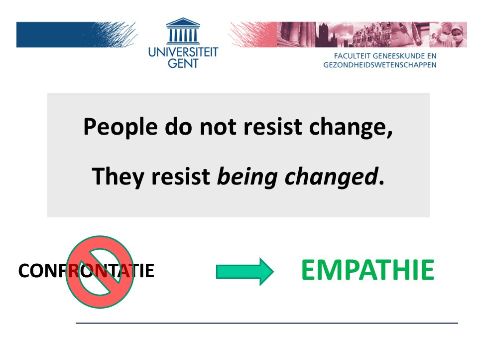 People do not resist change, They resist being changed.