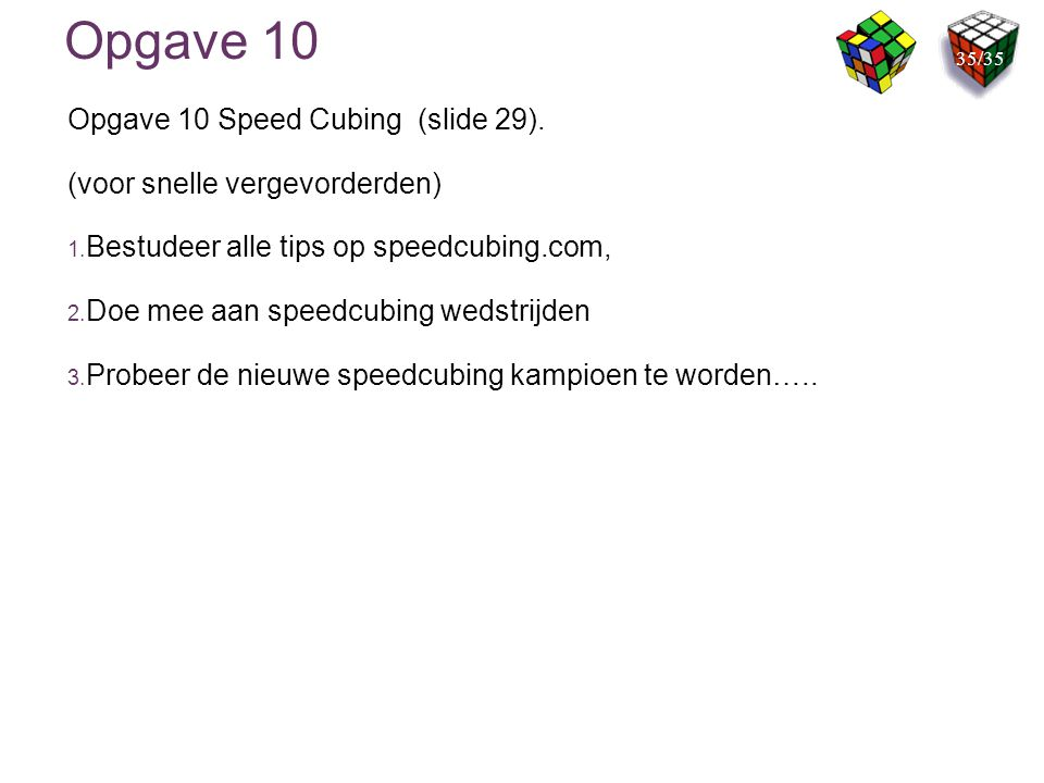 Opgave 10 Opgave 10 Speed Cubing (slide 29).