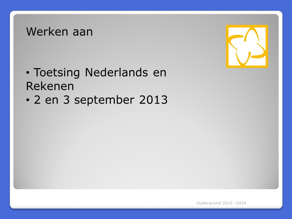 Toetsing Nederlands en Rekenen 2 en 3 september 2013