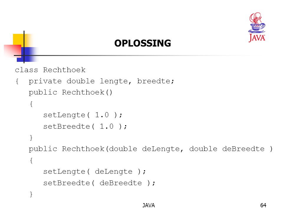 OPLOSSING class Rechthoek { private double lengte, breedte;