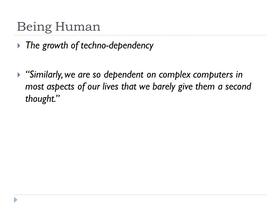 Being Human The growth of techno-dependency