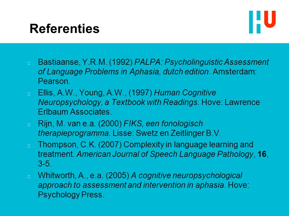Referenties Bastiaanse, Y.R.M. (1992) PALPA: Psycholinguistic Assessment of Language Problems in Aphasia, dutch edition. Amsterdam: Pearson.