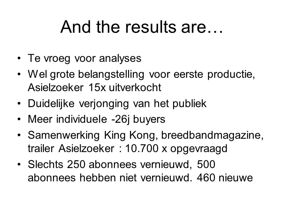 And the results are… Te vroeg voor analyses