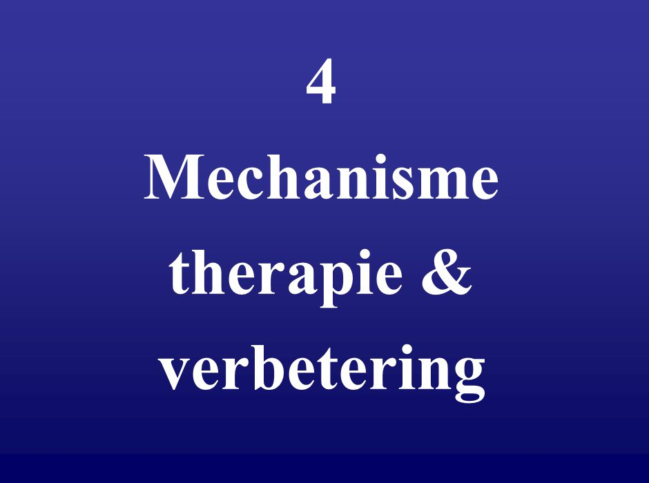 4 Mechanisme therapie & verbetering