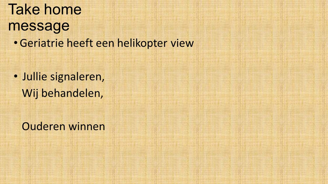 Take home message Geriatrie heeft een helikopter view