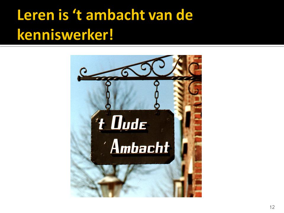 Leren is 't ambacht van de kenniswerker!