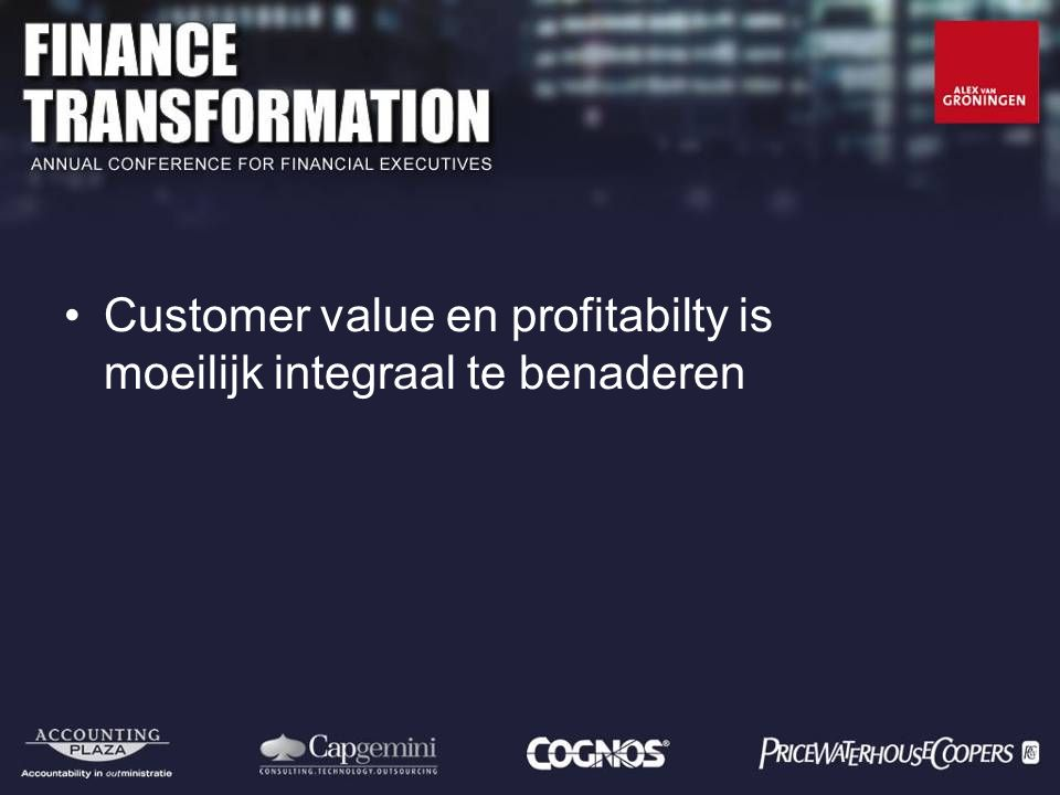 Customer value en profitabilty is moeilijk integraal te benaderen