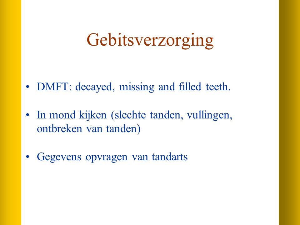 Gebitsverzorging DMFT: decayed, missing and filled teeth.