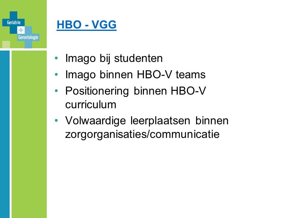 HBO - VGG Imago bij studenten. Imago binnen HBO-V teams. Positionering binnen HBO-V curriculum.