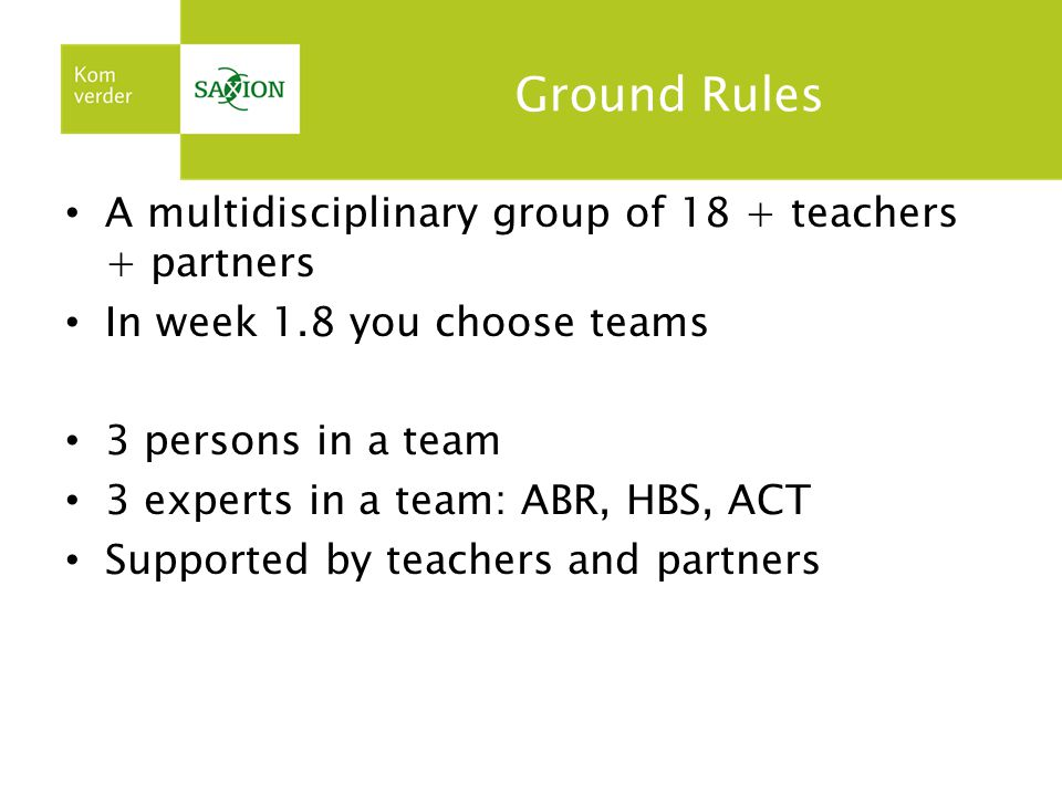 Ground Rules A multidisciplinary group of 18 + teachers + partners