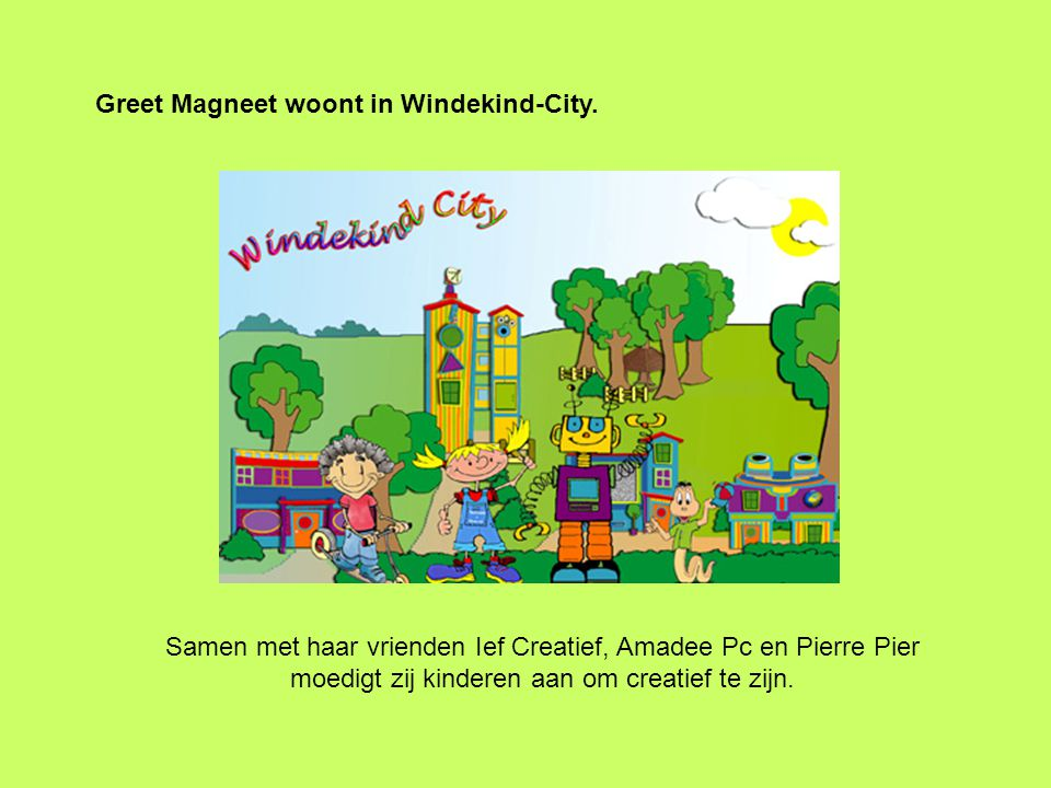 Greet Magneet woont in Windekind-City.