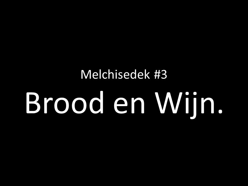 Melchisedek #3 Brood en Wijn.