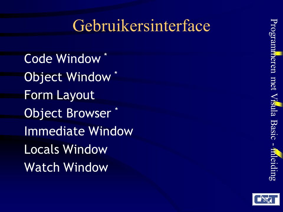 Gebruikersinterface Code Window * Object Window * Form Layout