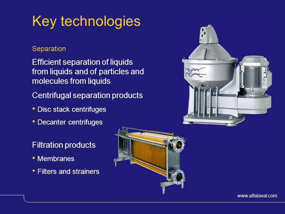 Key technologies Separation. Efficient separation of liquids from liquids and of particles and molecules from liquids.