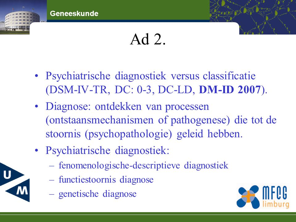 Ad 2. Psychiatrische diagnostiek versus classificatie (DSM-IV-TR, DC: 0-3, DC-LD, DM-ID 2007).