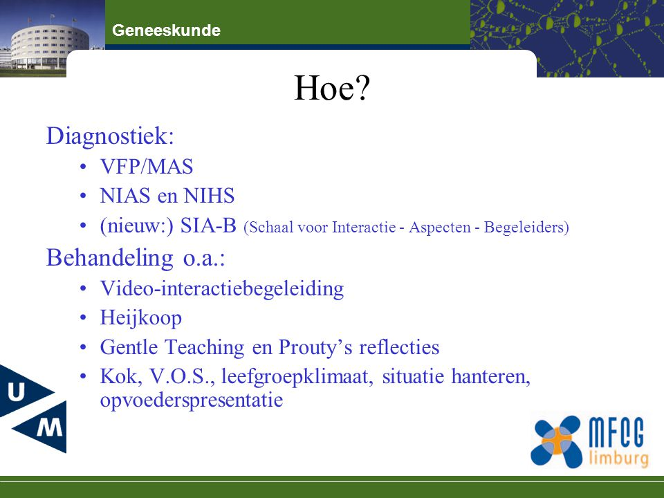 Hoe Diagnostiek: Behandeling o.a.: VFP/MAS NIAS en NIHS